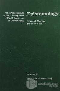 Epistemology - The Proceedings of the Twenty-first World Congress of Philosophy Volume 6 (Ciltli)