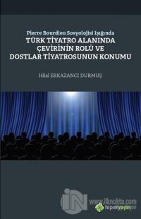 Pierre Bourdieu Sosyolojisi Işığında Türk Tiyatro Alanında Çevirinin Rolü ve Dostlar Tiyatrosunun Konumu