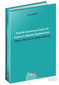 Polislik Kurumunun İnşası ve Polislerin Meslek Örgütlenmesi: Türkiye, İngiltere ve Fransa Örnekleri