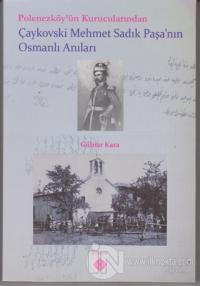 Polonezköy'ün Kurucularından Çaykovski Mehmet Sadık Paşa'nın Osmanlı Anıları