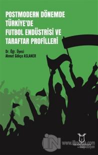Postmodern Dönemde Türkiye'de Futbol Endüstrisi ve Taraftar Profilleri