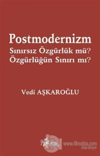 Postmodernizm Sınırsız Özgürlük mü? Özgürlüğün Sınırı mı?