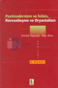 Postmodernizm ve İslam Küreselleşme ve Oryantalizm