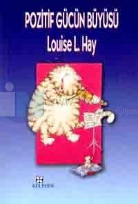 Pozitif Gücün Büyüsü Louise L. Hay