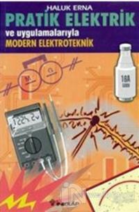 Pratik Elektrik ve Uygulamalarıyla Modern Elektroteknik