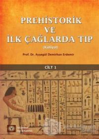 Prehistorik ve İlk Çağlarda Tıp Cilt - 1
