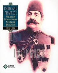 Pride and Privilege a History Of Ottoman Orders,Medals and Decorations