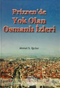 Prizren'de Yok Olan Osmanlı İzleri (Ciltli)