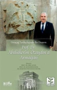 Prof. Dr. Abdülkerim Özaydın'a Armağan - Ortaçağ Tarihçiliğinde Bir Duayen