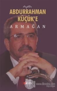Prof. Dr. Abdurrahman Küçük'e Armağan