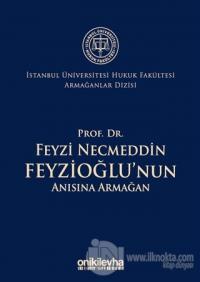 Prof. Dr. Feyzi Necmeddin Feyzioğlu'nun Anısına Armağan - İstanbul Üniversitesi Hukuk Fakültesi Armağanlar Dizisi: 2 (Ciltli)