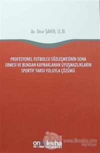 Profesyonel Futbolcu Sözleşmesinin Sona Ermesi ve Bundan Kaynaklanan Uyuşmazlıkların Sportif Yargı Yoluyla Çözümü