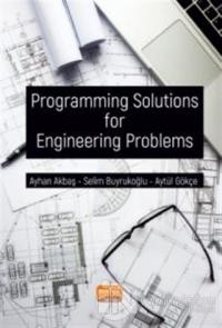 Programming Solutions For Engineering Problems Ayhan Akbaş