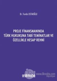 Proje Finansmanında Türk Hukukuna Tabi Teminatlar ve Özellikle Hesap Rehni