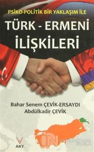 Psiko-Politik Bir Yaklaşım ile Türk-Ermeni İlişkileri