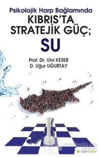 Psikolojik Harp Bağlamında Kıbrıs'ta Stratejik Güç: Su