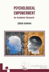 Psychological Empowerment: An Academic Research Çiğdem Asarkaya