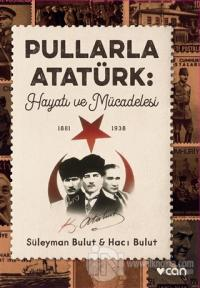 Pullarla Atatürk: Hayatı ve Mücadelesi (1881-1938) Süleyman Bulut