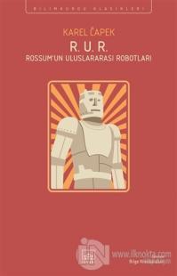 R. U. R. (Rossum'un Uluslararası Robotları) Karel Çapek