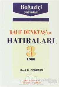 Rauf Denktaş'ın Hatıraları Cilt: 3 1966 Arşiv Belgeleri ve Notlarla O Günler