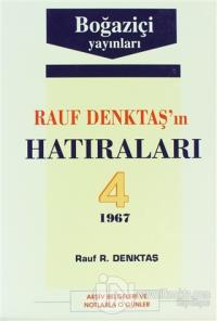Rauf Denktaş'ın Hatıraları Cilt: 4 1967 Arşiv Belgeleri ve Notlarla O Günler