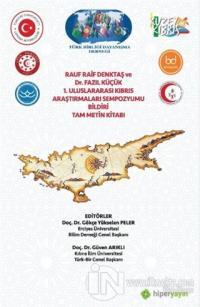 Rauf Raif Denktaş ve Dr. Fazıl Küçük 1. Uluslararası Kıbrıs Araştırmaları Sempozyumu Bildiri Tam Metin Kitabı