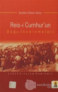 Reis-i Cumhur'un Doğu İncelemeleri