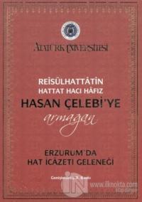 Reisülhattatin Hattat Hacı Hafız Hasan Çelebiye Armağan Erzurum'da Hat İcazeti Geleneği (Ciltli)