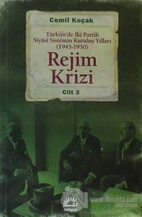 Rejim Krizi: Türkiye'de İki Partili Siyasi Sistemin Kuruluş Yılları (1945-1950) Cilt 3