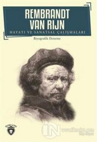Rembrandt Van Rijn - Hayatı ve Sanatsal Çalışmaları