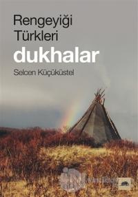 Rengeyiği Türkleri: Dukhalar Selcen Küçüküstel
