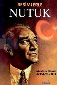 Resimlerle Nutuk Mustafa Kemal Atatürk