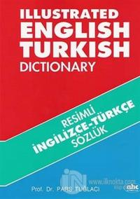 Resimli İngilizce -Türkçe Sözlük /  Illustrated English-Turkish Dictionary (Ciltli)