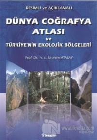 Resimli ve Açıklamalı Dünya Coğrafya Atlası ve Türkiye'nin Ekolojik Bölgeleri