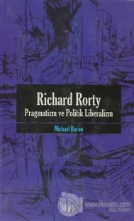 Richard Rorty - Pragmatizm ve Politik Liberalizm