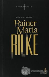 Rilke Bütün Hikayeleri