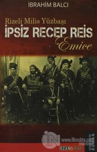 Rizeli Milis Yüzbaşı İpsiz Recep Reis