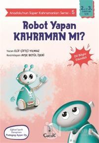 Robot Yapan Kahraman mı? - Anadolu'nun Süper Kahramanları Serisi 5