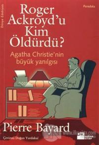 Roger Ackroyd'u Kim Öldürdü? Agatha Christie'nin Büyük Yanılgısı