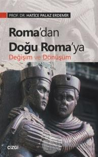 Roma'dan Doğu Roma'ya Değişim ve Dönüşüm