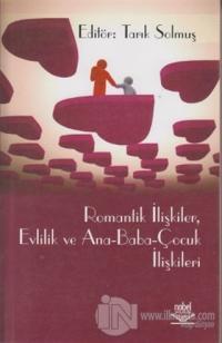 Romantik İlişkiler, Evlilik ve Ana - Baba - Çocuk İlişkileri