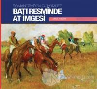 Romantizmden Günümüze : Batı Resminde At İmgesi