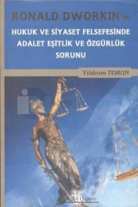 Ronald Dworkin'in Hukuk ve Siyaset Felsefesinde Adalet Eşitlik ve Özgürlük Sorunu