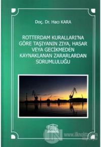 Rotterdam Kuralları'na Göre Taşıyanın Zıya, Hasar veya Gecikmeden Kaynaklanan Zararlardan Sorumluluğu