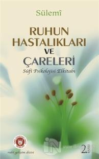 Ruhun Hastalıkları ve Çareleri (Sufi Psikolojisi Elkitabı)