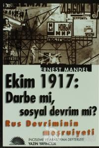 Rus Devriminin Meşruiyeti Ekim 1917: Darbe mi, Sosyal Devrim mi?