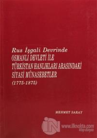 Rus İşgali Devrinde Osmanlı Devleti ile Türkistan Hanlıkları Arasındaki Siyasi Münasebetler