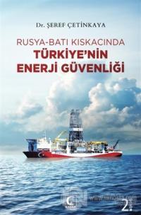Rusya-Batı Kıskacında Türkiye'nin Enerji Güvenliği