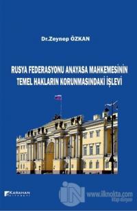 Rusya Federasyonu Anayasa Mahkemesinin Temel Hakların Korunmasındaki İşlevi