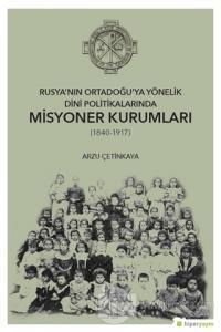Rusya'nın Ortadoğu'ya Yönelik Dini Politikalarında Misyoner Kurumları (1840-1917)